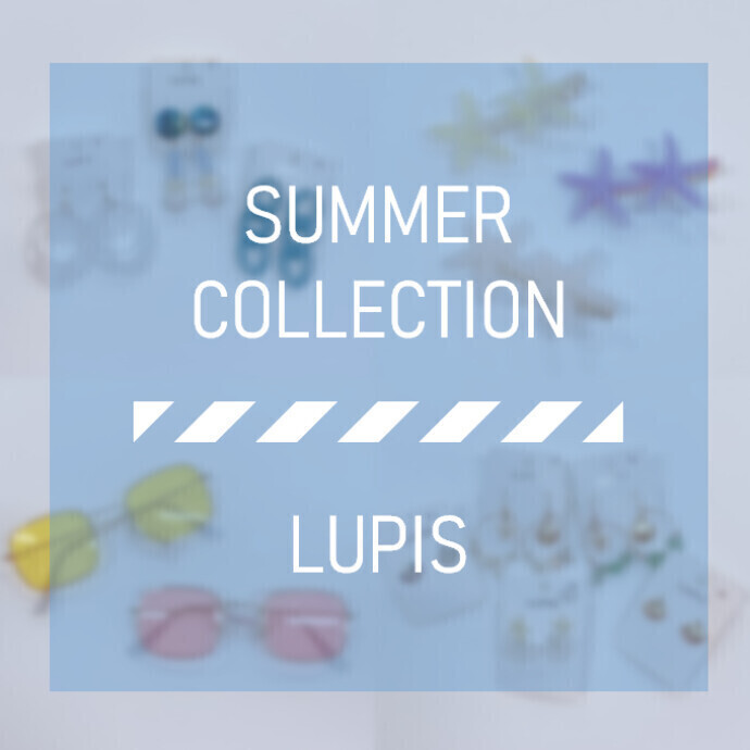 SUMMER COLLECTION -LUPIS-