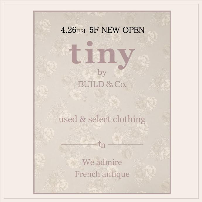 4/26(金) 5F「tiny by BUILD&Co.(タイニーバイビルド&コー)」NEW OPEN!!