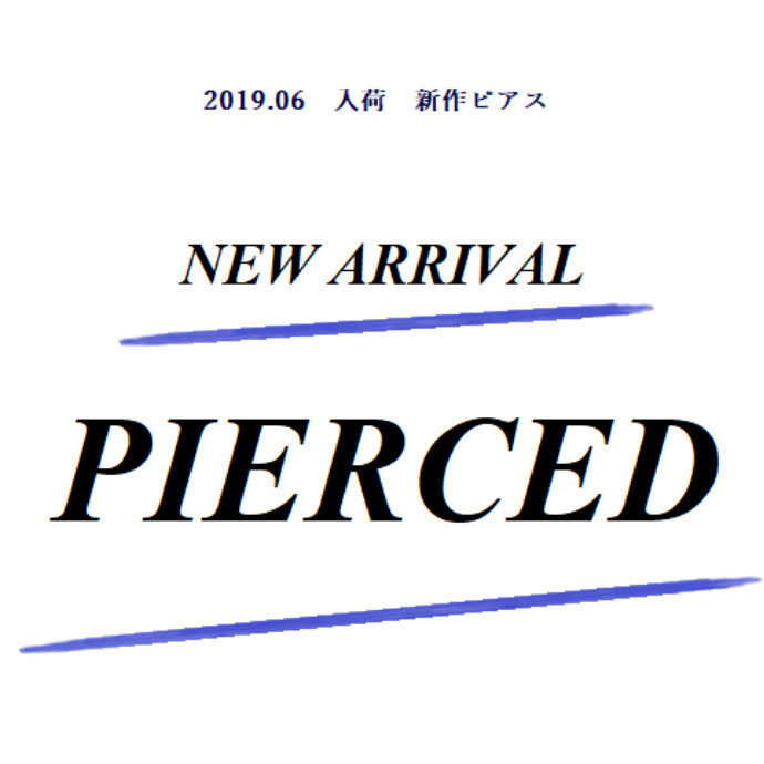 NEW ARRIVAL ◆ PIERCED