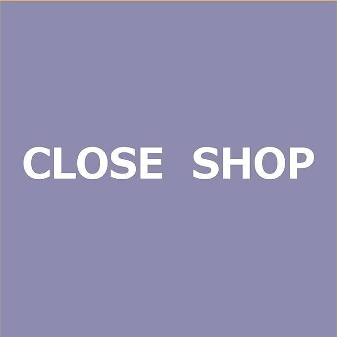 CLOSE  SHOP