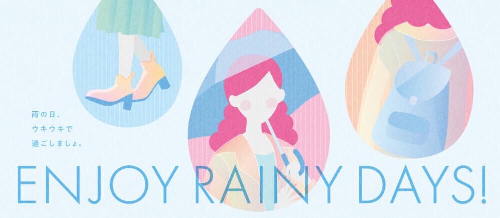 ENJOY RAINY DAYS! 雨の日、ウキウキで過ごしましょ。